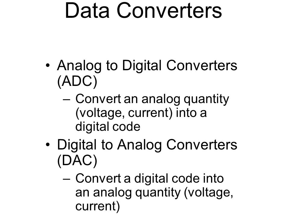 Data Converters Analog to Digital Converters (ADC)