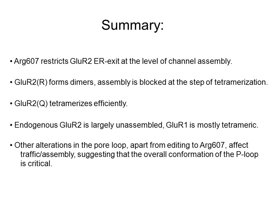 Summary: Arg607 restricts GluR2 ER-exit at the level of channel assembly. GluR2(R) forms dimers, assembly is blocked at the step of tetramerization.
