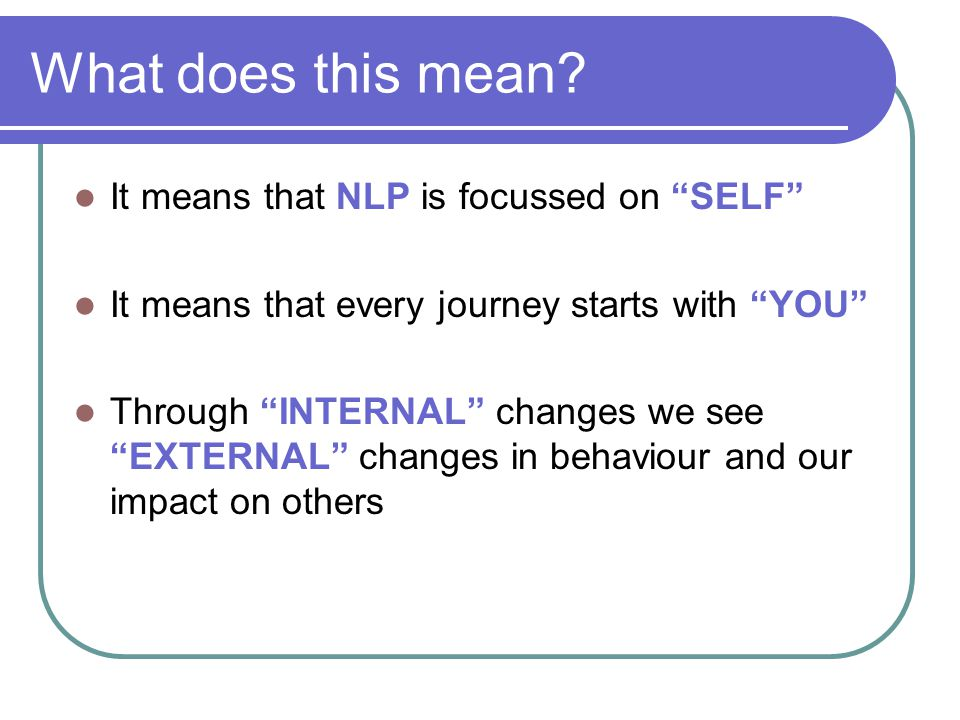What does this mean It means that NLP is focussed on SELF