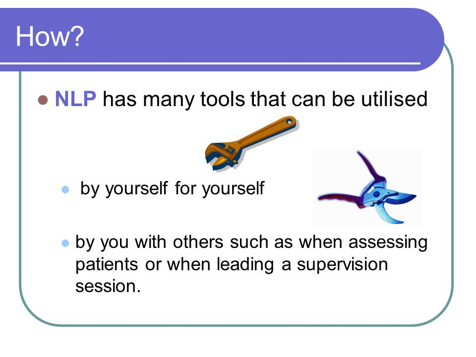 How NLP has many tools that can be utilised by yourself for yourself