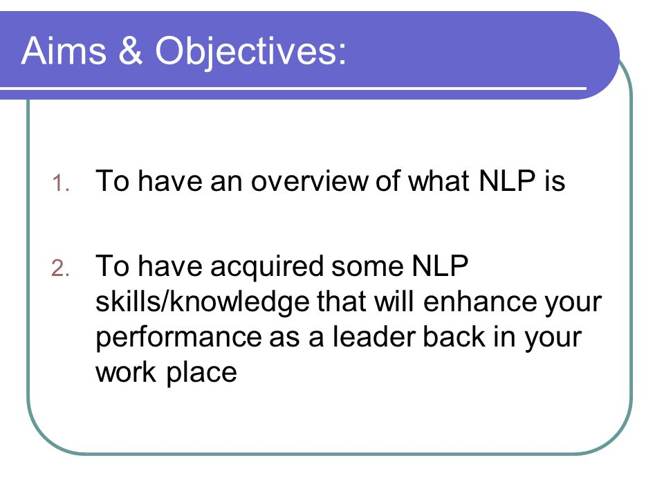 Aims & Objectives: To have an overview of what NLP is