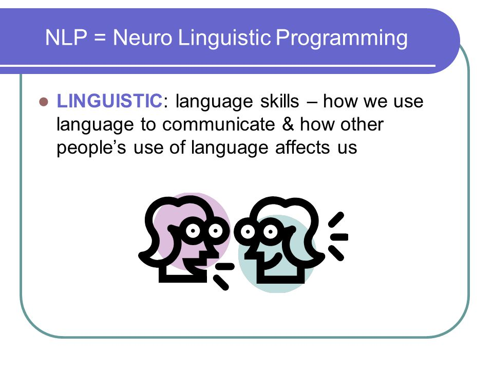 NLP = Neuro Linguistic Programming