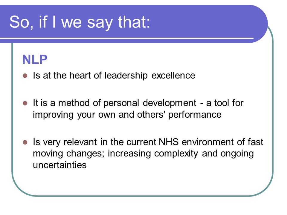 So, if I we say that: NLP Is at the heart of leadership excellence