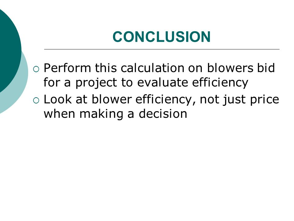 CONCLUSION Perform this calculation on blowers bid for a project to evaluate efficiency.