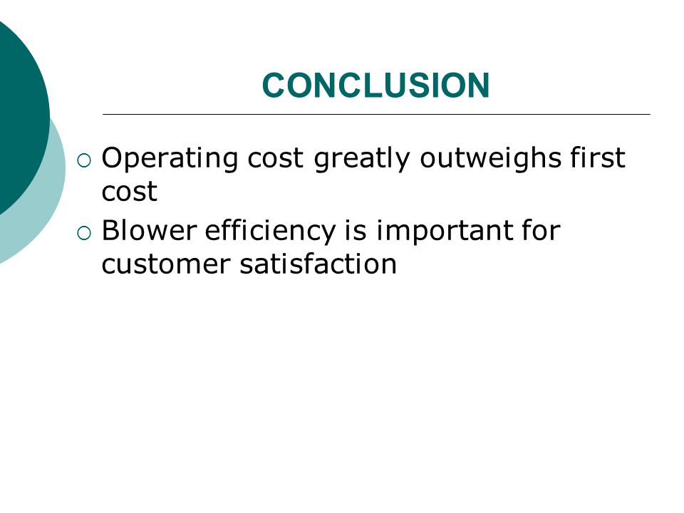 CONCLUSION Operating cost greatly outweighs first cost