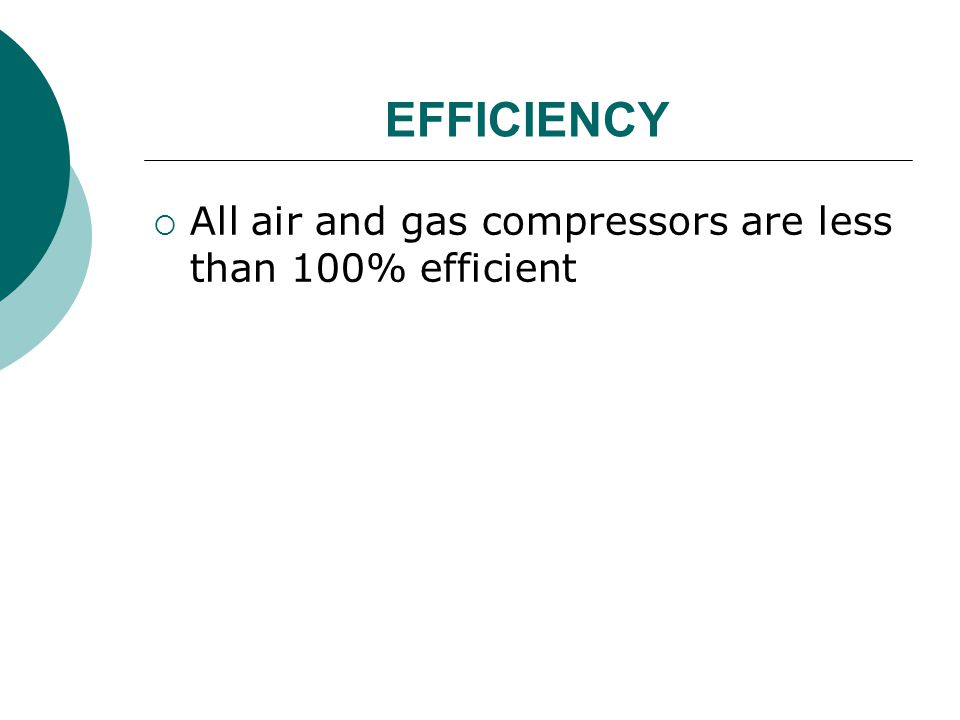 EFFICIENCY All air and gas compressors are less than 100% efficient