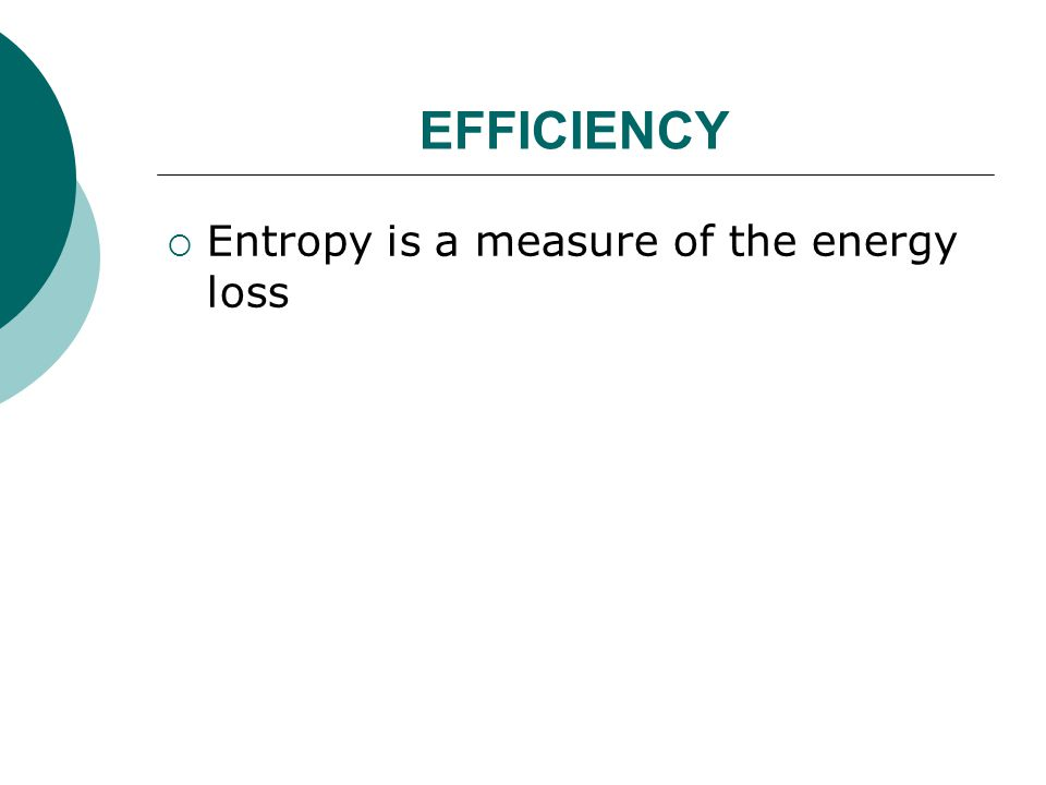 EFFICIENCY Entropy is a measure of the energy loss