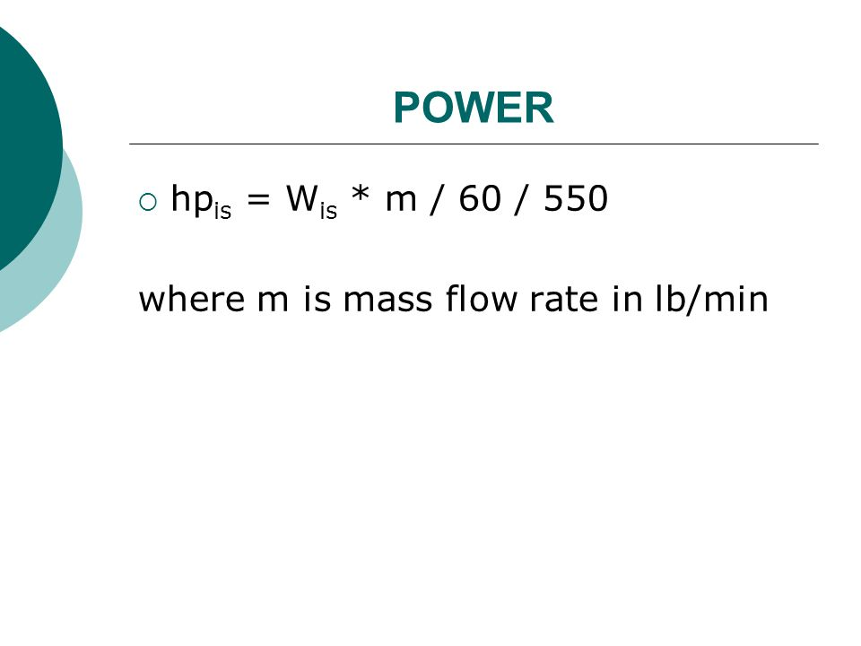 POWER hpis = Wis * m / 60 / 550 where m is mass flow rate in lb/min