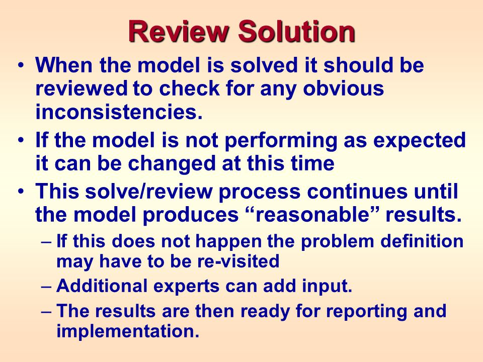 Review Solution When the model is solved it should be reviewed to check for any obvious inconsistencies.