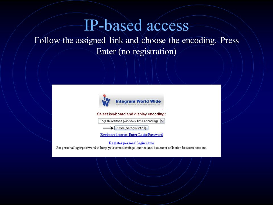 IP-based access Follow the assigned link and choose the encoding