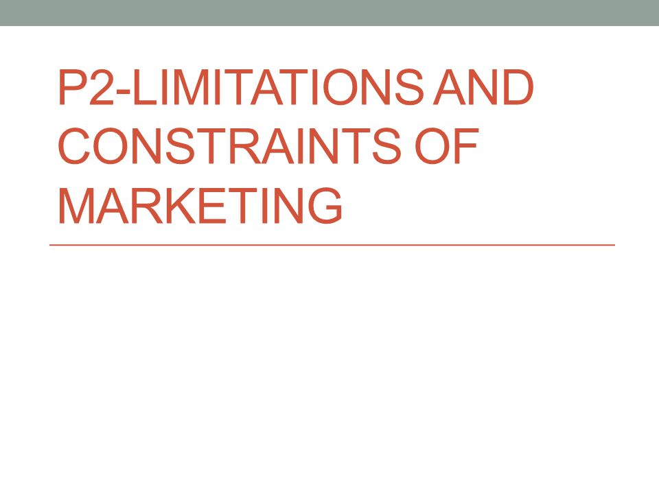 p2 constraints and limitations in marketing Business studies @ st kaths limitations and constraints of marketing (p2) is a description of the limitations and constraints on marketing activities that.