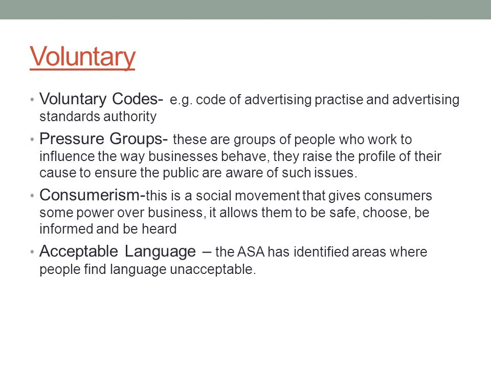 Voluntary Voluntary Codes- e.g. code of advertising practise and advertising standards authority.