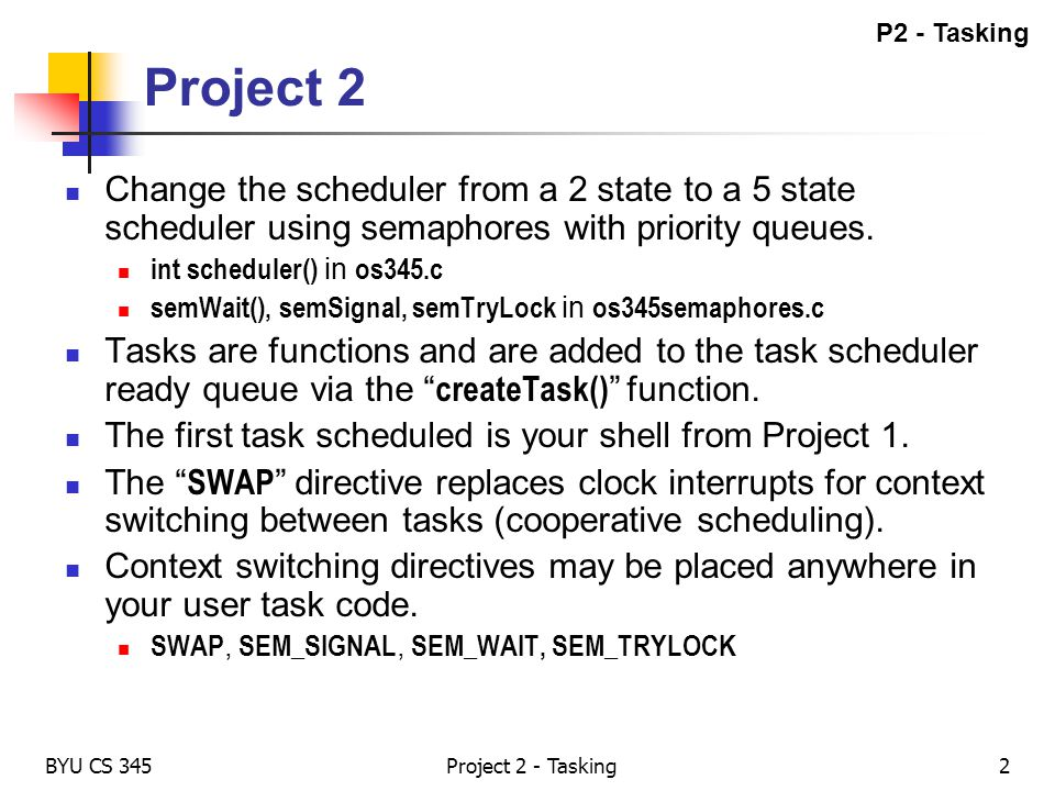 P2 - Tasking Project 2. Change the scheduler from a 2 state to a 5 state scheduler using semaphores with priority queues.