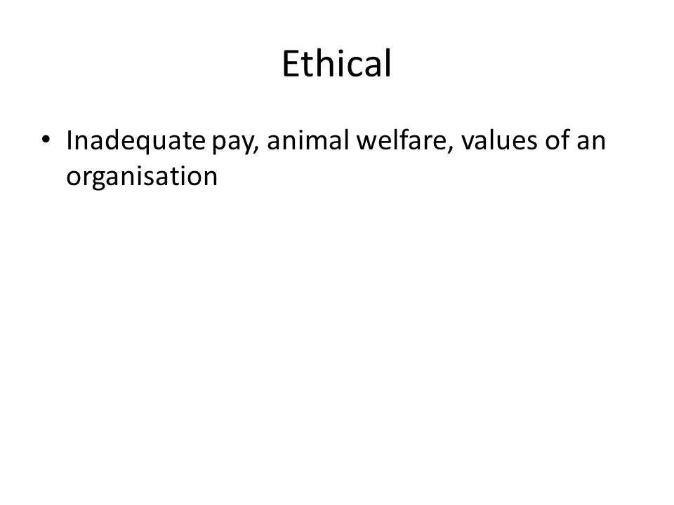 Ethical Inadequate pay, animal welfare, values of an organisation