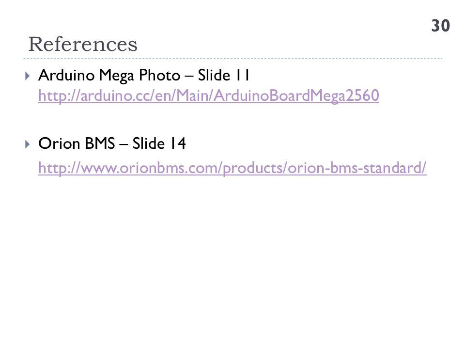 References Arduino Mega Photo – Slide 11 http://arduino.cc/en/Main/ArduinoBoardMega2560. Orion BMS – Slide 14.