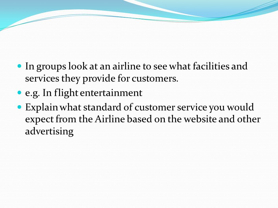 In groups look at an airline to see what facilities and services they provide for customers.