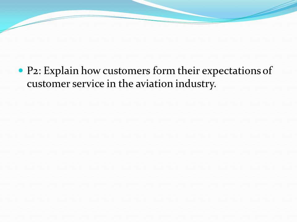P2: Explain how customers form their expectations of customer service in the aviation industry.