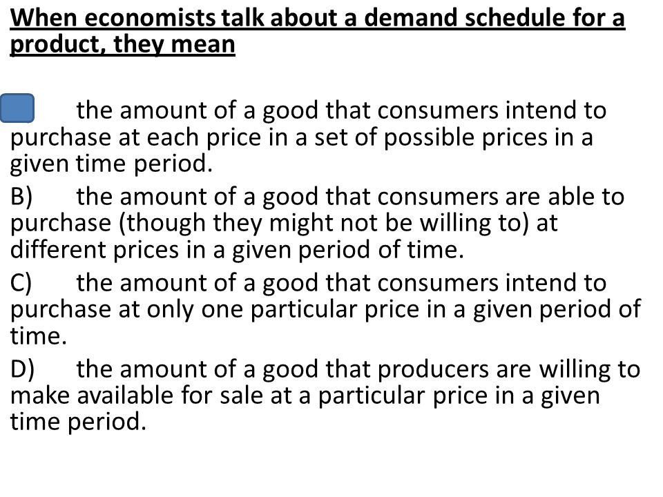 When economists talk about a demand schedule for a product, they mean