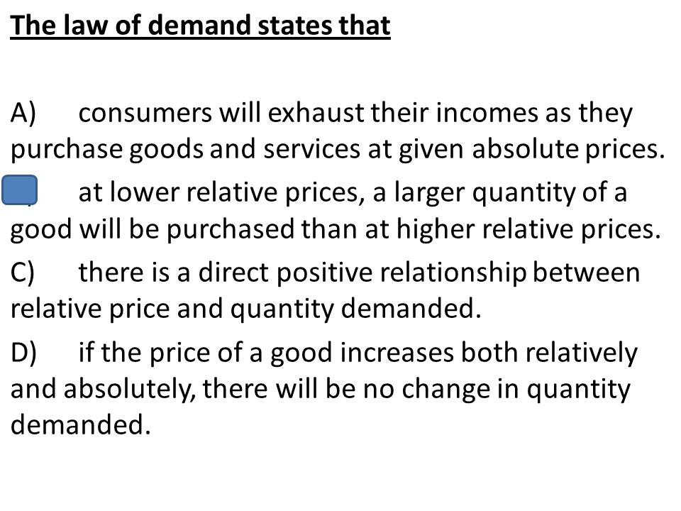 The law of demand states that