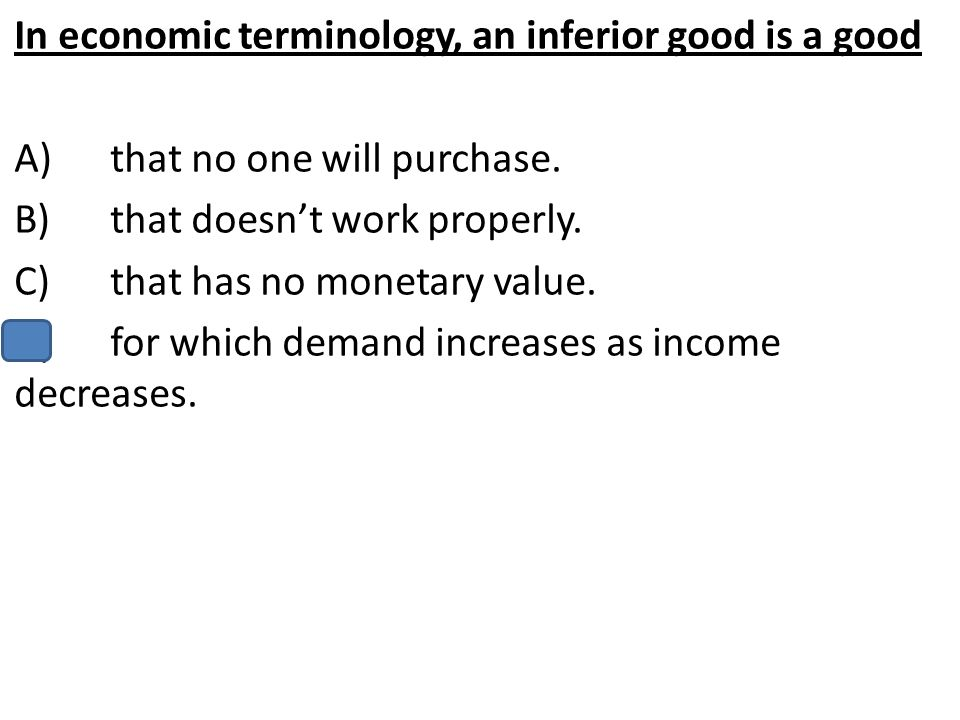 In economic terminology, an inferior good is a good