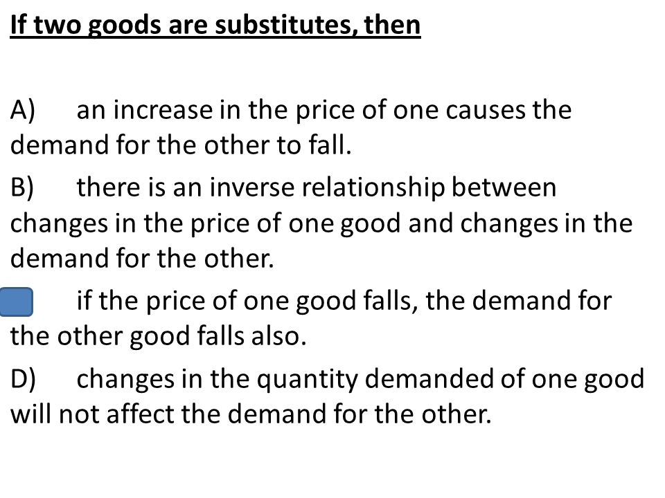 If two goods are substitutes, then
