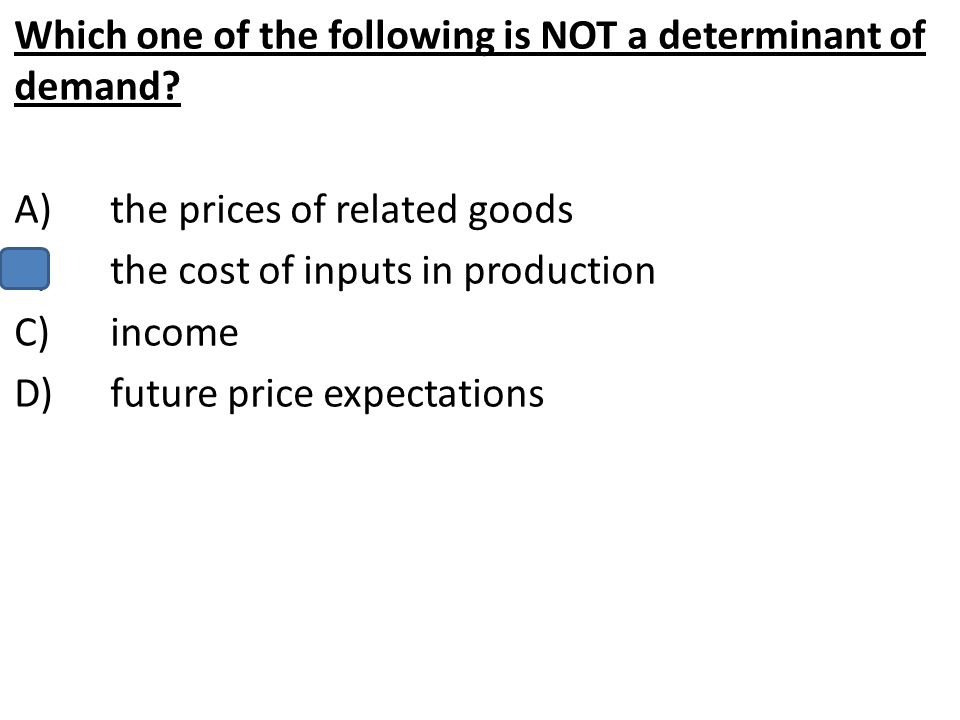 Which one of the following is NOT a determinant of demand