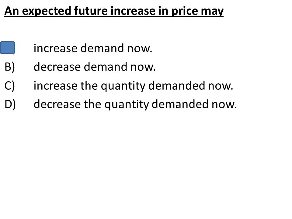 An expected future increase in price may