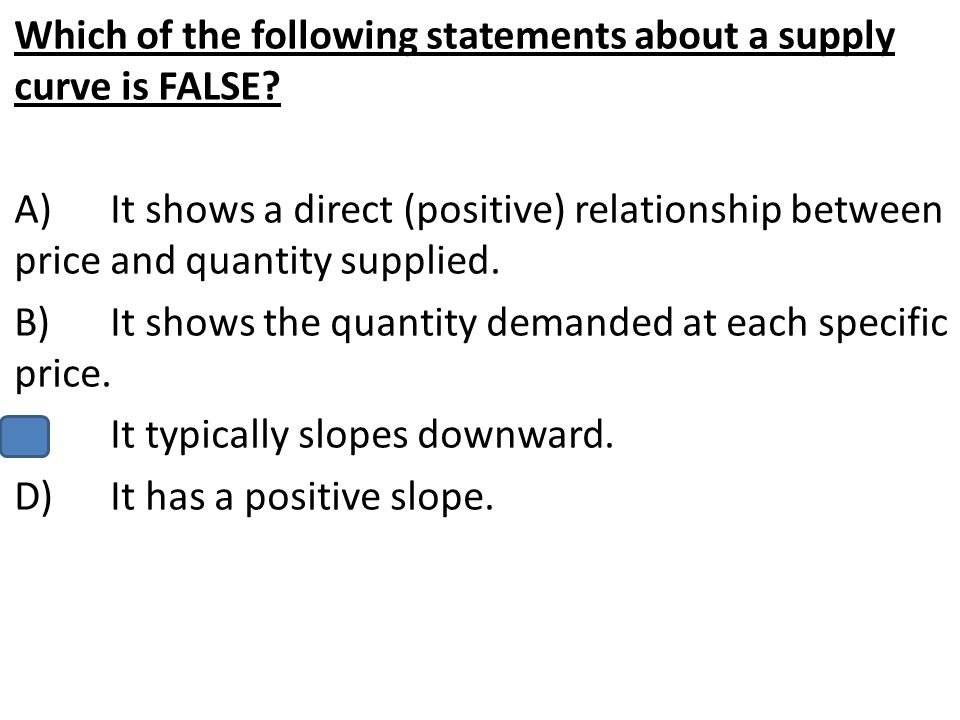 Which of the following statements about a supply curve is FALSE