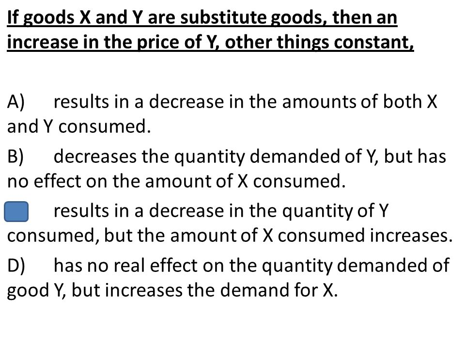 If goods X and Y are substitute goods, then an increase in the price of Y, other things constant,