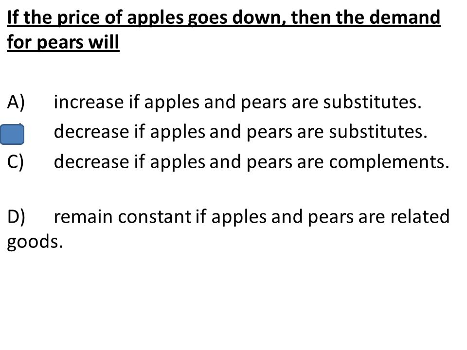 If the price of apples goes down, then the demand for pears will