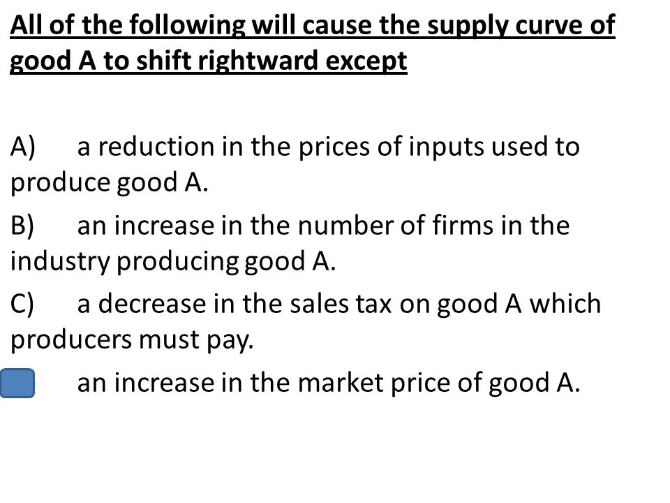 All of the following will cause the supply curve of good A to shift rightward except