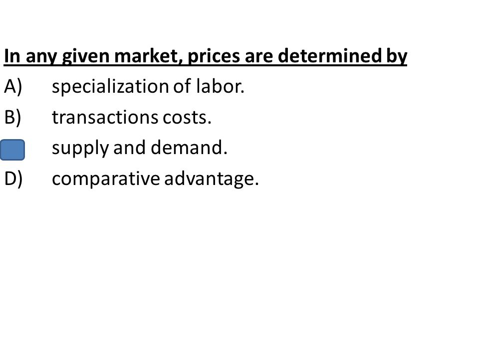 In any given market, prices are determined by
