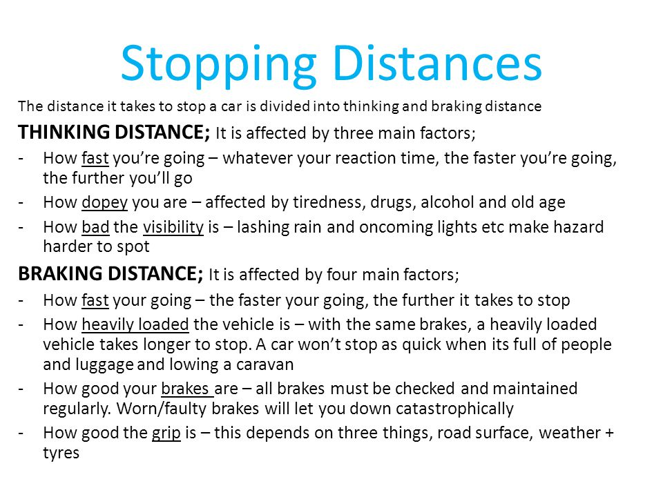 Stopping Distances The distance it takes to stop a car is divided into thinking and braking distance.