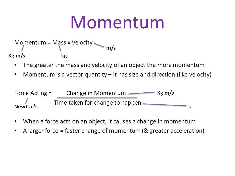 Momentum Momentum = Mass x Velocity