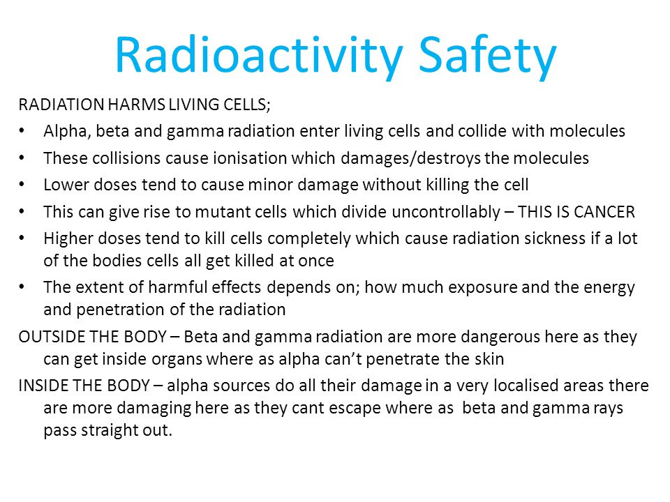 Radioactivity Safety RADIATION HARMS LIVING CELLS;