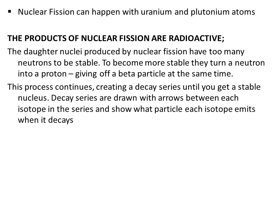 Nuclear Fission can happen with uranium and plutonium atoms