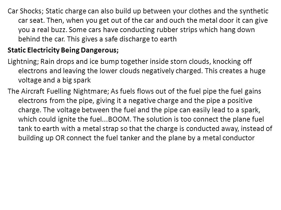 Car Shocks; Static charge can also build up between your clothes and the synthetic car seat.