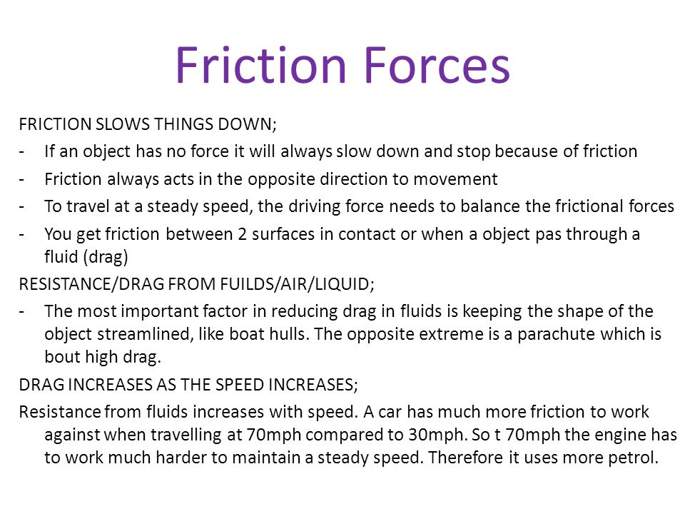 Friction Forces FRICTION SLOWS THINGS DOWN;