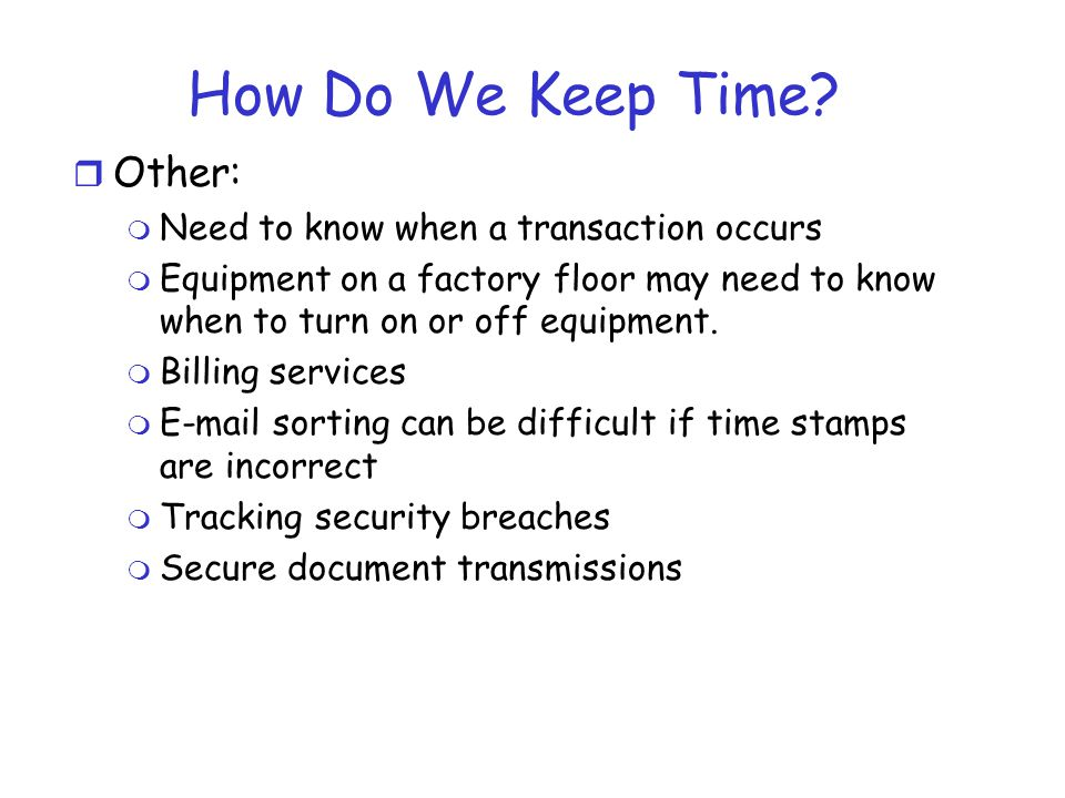 How Do We Keep Time Other: Need to know when a transaction occurs