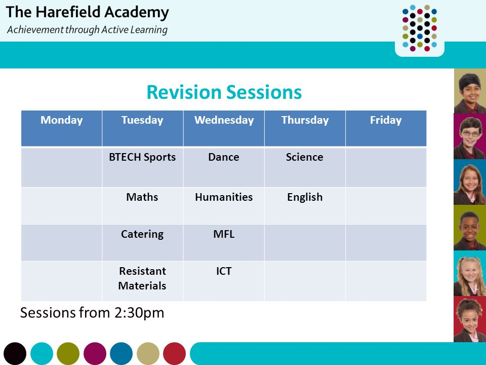 Revision Sessions Sessions from 2:30pm Monday Tuesday Wednesday
