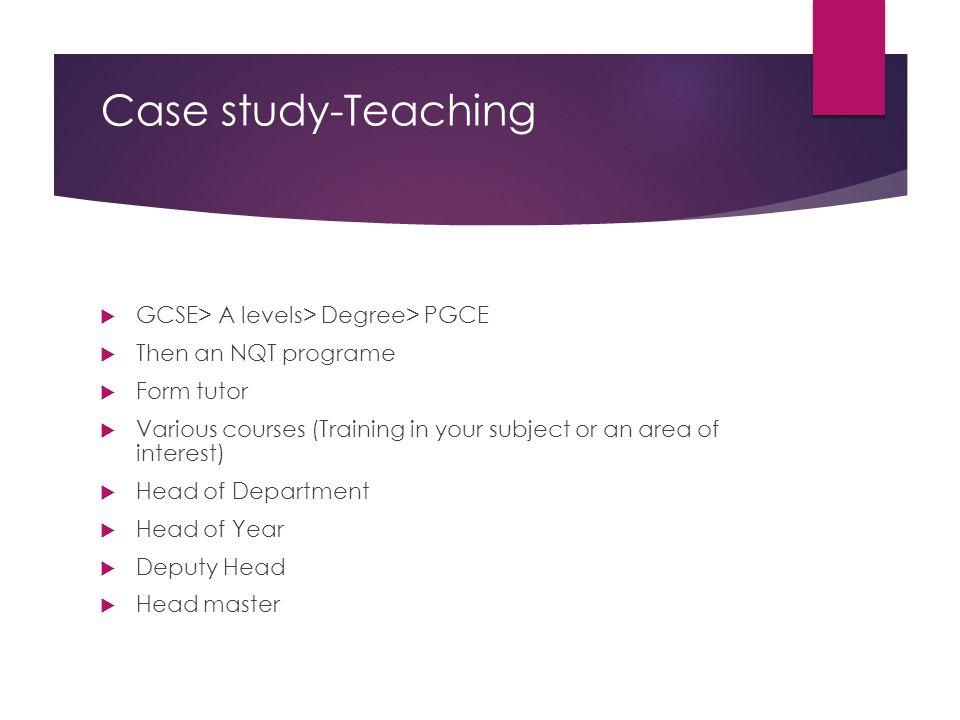 Case study-Teaching GCSE> A levels> Degree> PGCE
