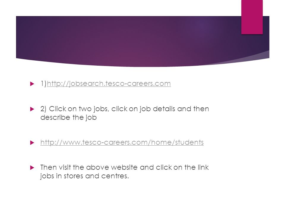 1)http://jobsearch.tesco-careers.com 2) Click on two jobs, click on job details and then describe the job.