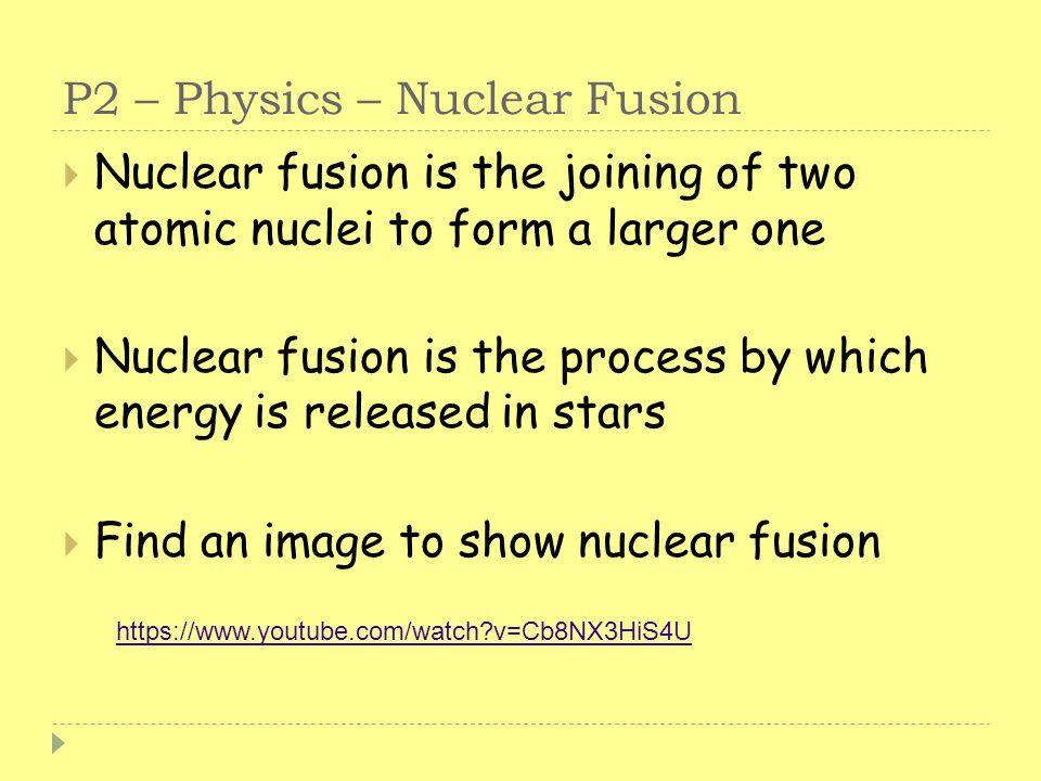 P2 – Physics – Nuclear Fusion
