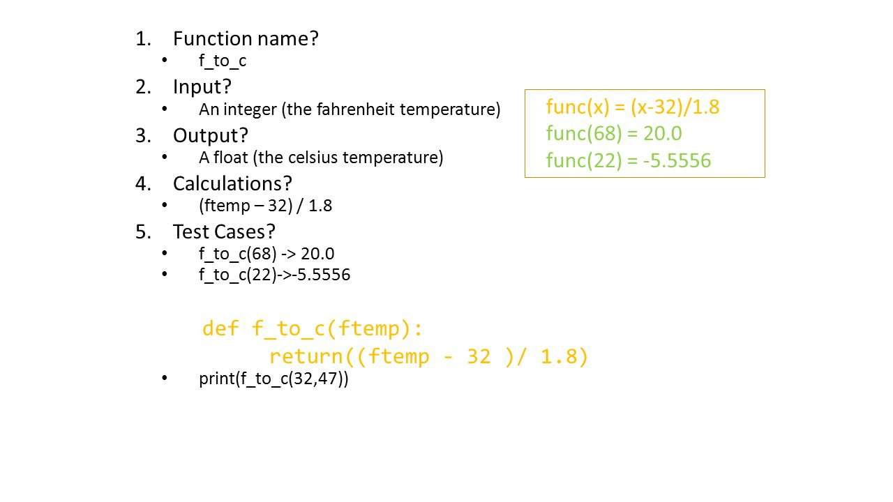 Function name Input Output func(x) = (x-32)/1.8 Calculations