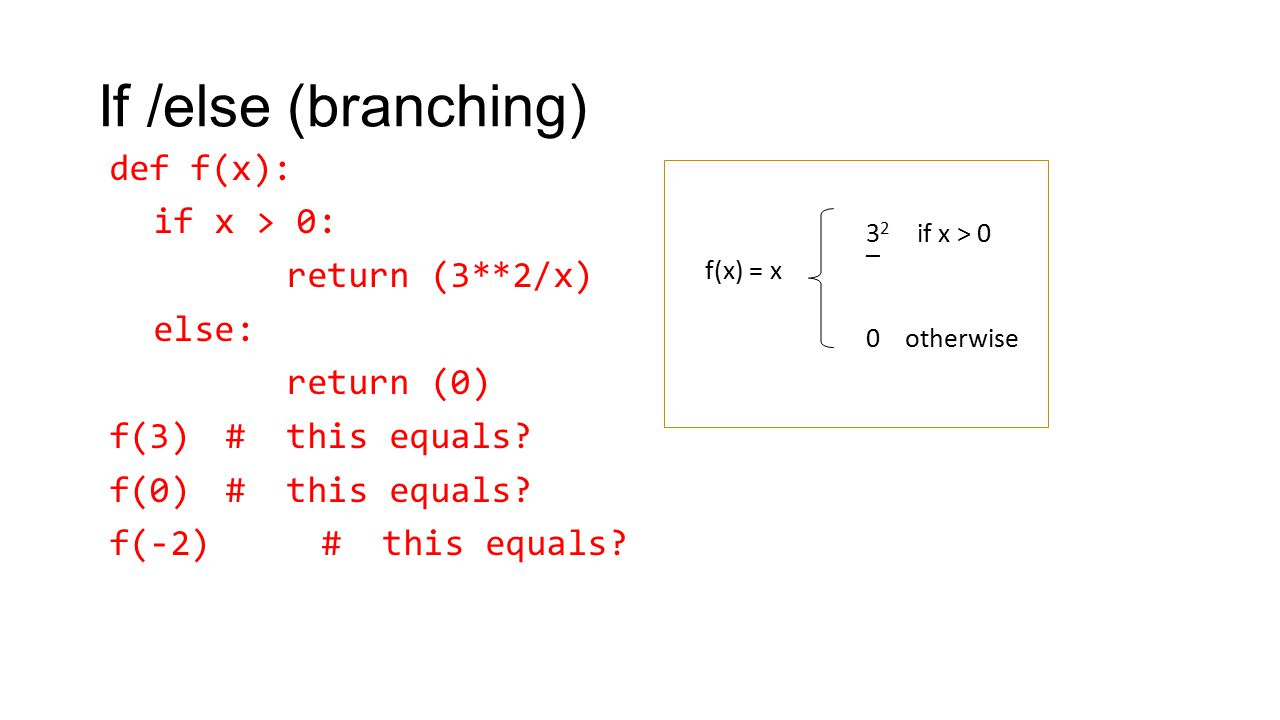 If /else (branching) def f(x): if x > 0: return (3**2/x) else: