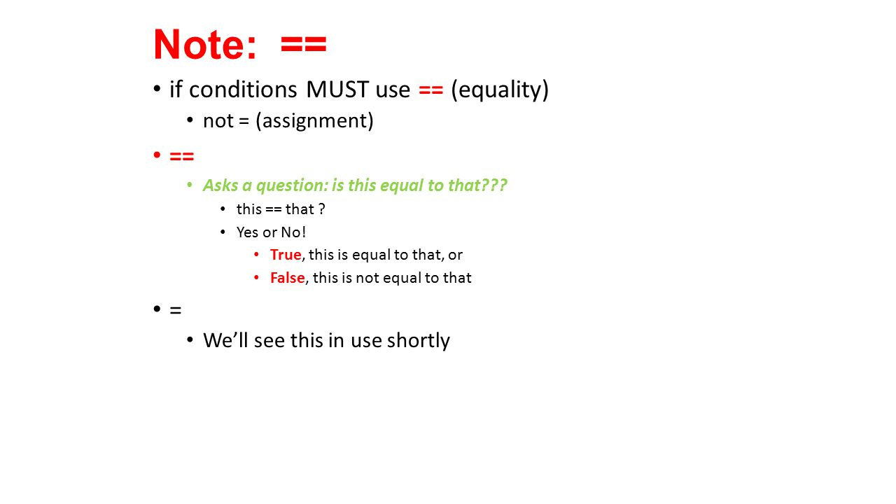 Note: == if conditions MUST use == (equality) == = not = (assignment)