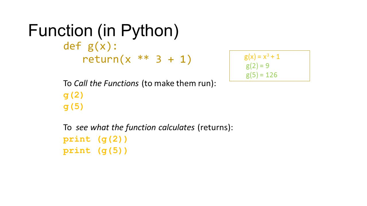 Function (in Python) def g(x): return(x ** 3 + 1)
