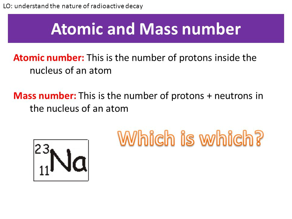Which is which Atomic and Mass number