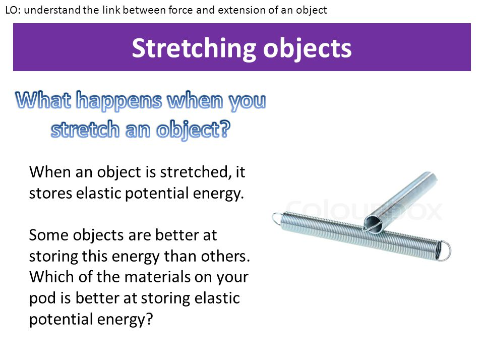 Stretching objects What happens when you stretch an object