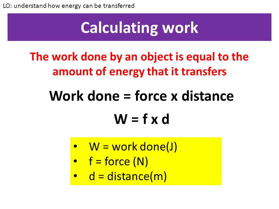 Work done = force x distance